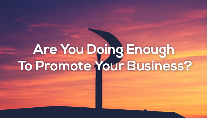 Are you doing enough to promote your business?